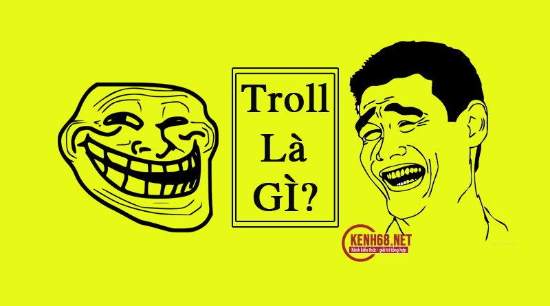 troll là gì? - Thánh troll là ai?